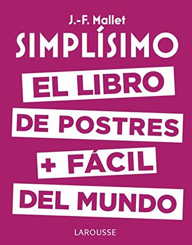 Simplísimo. El libro de postres más fácil del mundo (Larousse - Libros Ilustrados/ Prácticos - Gastronomía) por Jean-François Mallet
