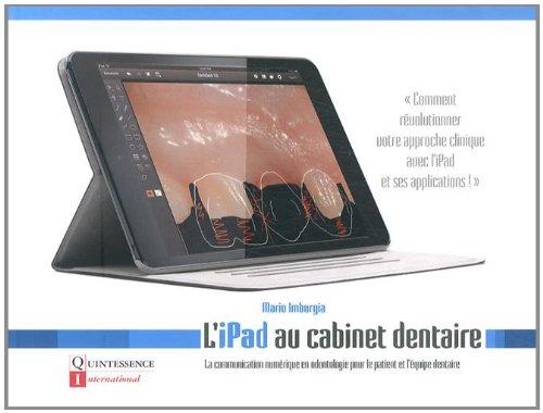 L'iPad au cabinet dentaire : La communication numérique en odontologie pour le patient et l'équipe dentaire