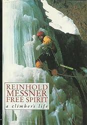 Reinhold Messner Free Spirit: A Climber's Life by Reinhold Messner (1991-06-02)