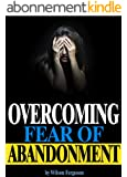 Overcoming Fear of Abandonment: The Ultimate Guide to Overcoming Fear of Abandonment and Getting Rid of Abandonment Issues for Good (English Edition)