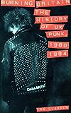 BURNING BRITAIN: THE HISTORY OF UK PUNK 1980-1984