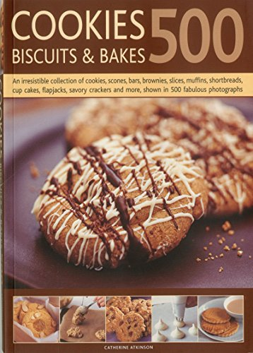 500 Cookies, Biscuits and Bakes: An Irresistible Collection of Cookies, Scones, Bars, Brownies, Slices, Muffins, Shortbread, Cup Cakes, Flapjacks, ... and More, Shown in 500 Fabulous Photographs by Catherine Atkinson (27-Jan-2011) Paperback