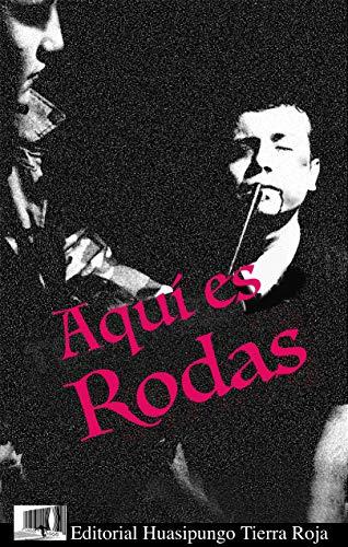 Aquí es Rodas : Novela (Editorial Huasipungo Tierra roja nº 5) por David Cilia olmos