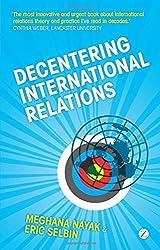 Decentering International Relations by Meghana Nayak (2010-08-26)