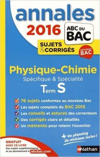 Annales ABC du BAC 2016 Physique - Chimie Term S Spécifique et spécialité de Michel Faye ( 10 août 2015 )