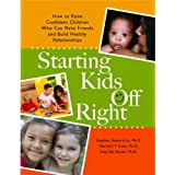 Starting Kids Off Right: How to Raise Confident Children Who Can Make Friends and Build Healthy Relationships