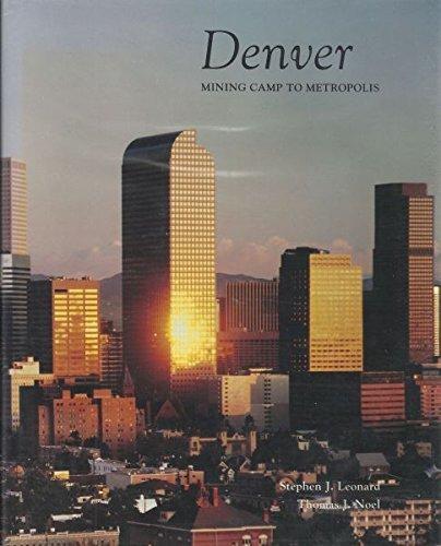 Denver: Mining Camp to Metropolis by Stephen J and Thomas J. Noel LEONARD (1990-08-02)