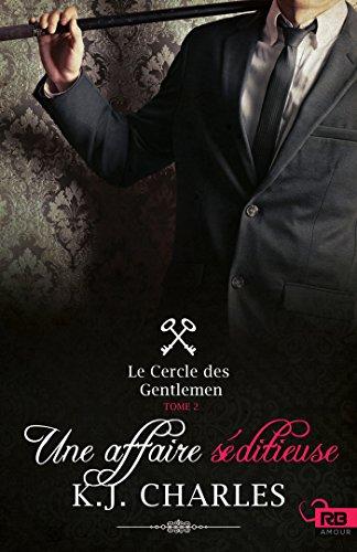 Une affaire séditieuse: Le Cercle des Gentlemen, T2 par [Charles, K.J.]