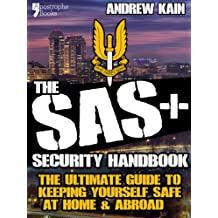 The SAS+ Security Handbook: The Ultimate Guide to Keeping Yourself Safe at Home & Abroad
