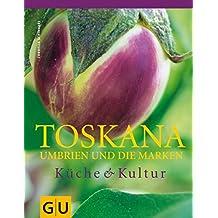 Toskana, Umbrien und die Marken: Küche & Kultur