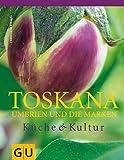 Toskana, Umbrien und die Marken: Küche & Kultur - Cornelia Schinharl