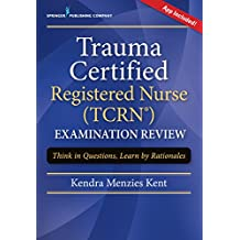 Trauma Certified Registered Nurse (TCRN) Examination Review Elist: Think in Questions, Learn by Rationales