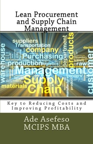 Lean Procurement and Supply Chain Management: Key to Reducing Costs and Improving Profitability por Ade Asefeso MCIPS MBA