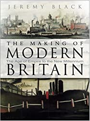 The Making of Modern Britain: The Age of Empire to New Millennium (Paperback) - Common