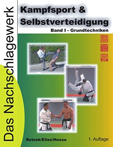 Kampfsport & Selbstverteidigung - Das Nachschlagewerk: Band I: Grundtechniken