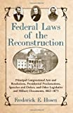 Federal Laws of the Reconstruction: Principal Congressional Acts and Resolutions, Presidential Proclamations, Speeches and Orders, and Other Legislative and Military Documents, 1862-1875 by Frederick E. Hosen (2009) Paperback