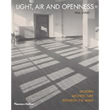 Light, Air and Openness: Modern Architecture Between the Wars: Modern Architecture Between the Wars
