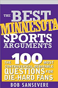 The Best Minnesota Sports Arguments: The 100 Most Controversial, Debatable Questions for Die-Hard Fans (Best Sports Arguments) di [Sansevere, Bob]