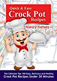Quick & Easy Crock Pot Recipes: Top 100 Easy, Delicious, and Healthy Crock Pot Recipes Under 30 Minutes (Crockpot, Crockpot Recipes, Easy Recipe Meals,)