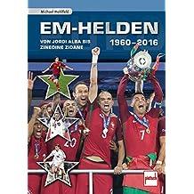 Bücher Sachbücher EM-Helden 1960-2016 Jordi Alba Zinedine Zidane Ronaldo Geschichte Biografie Buch