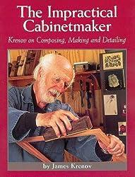 The Impractical Cabinetmaker: Krenov on Composing, Making, and Detailing by James Krenov (1999-02-01)