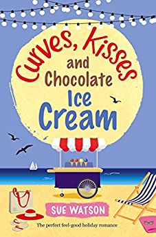 Curves, Kisses and Chocolate Ice-Cream: The perfect feel good holiday romance (The Ice-Cream Cafe Series Book 2) by [Watson, Sue]