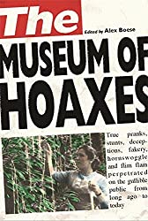 The Museum of Hoaxes: The World's Greatest Hoaxes by Alex Boese (2004-09-02)