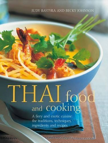 Thai Food and Cooking: A Fiery and Exotic Cuisine: The Tradition, Techniques, Ingredients and Recipes by Judy Bastyra, Becky Johnson (2011) Paperback