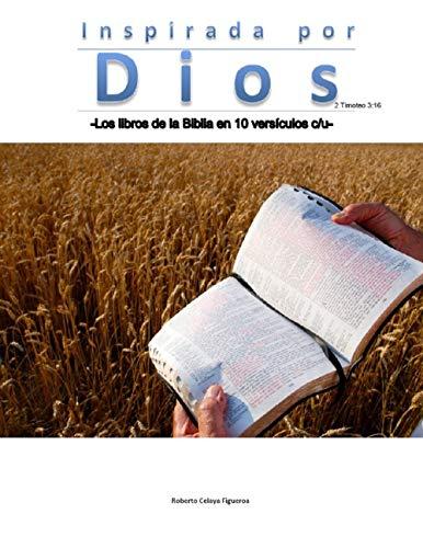 INSPIRADA POR DIOS : -Los libros de la Biblia en 10 versículos c/u- por Roberto Celaya