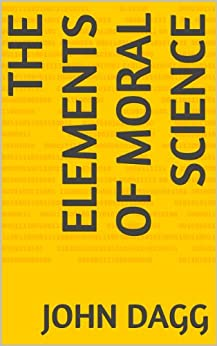The Elements Of Moral Science (English Edition) di [Dagg, John]