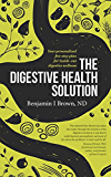 The Digestive Health Solution: Your personalized five-step plan for inside-out digestive wellness (English Edition)