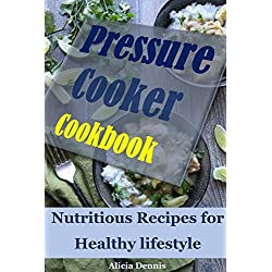 Pressure Cooker Cookbook: Nutritious Recipes for Healthy lifestyle(Instant Pot Cookbook,pressure cooking cookbook,pressure cooking recipes,quick and easy ... pot meal recipes) (English Edition)