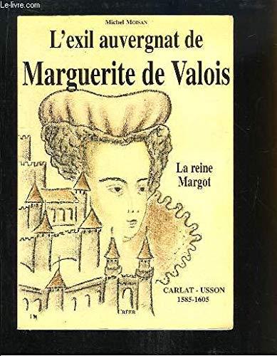 L'exil auvergnat de Marguerite de Valois : La Reine Margot