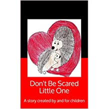 Don't Be Scared Little One: A story created by and for children (Colour Creations Kids' Stories Book 1) (English Edition)