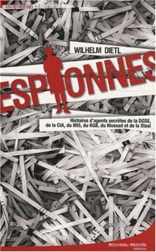 Espionnes : Histoires d'agents secrètes de la DGSE, de la CIA, du MI5, du KGB, du Mossad et de la Stasi par Wilhelm Dietl