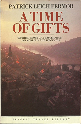 A TIME OF GIFTS: ON FOOT TO CONSTANTINOPLE: FROM THE HOOK OF HOLLAND TO THE MIDDLE DANUBE.
