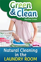 Green and Clean: Natural Cleaning in the Laundry Room (English Edition)