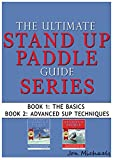 Image de The Ultimate Stand Up Paddle Guide Series - Book 1 & 2 (Stand Up Paddle Guides 3