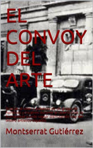 EL CONVOY DEL ARTE: ¿Qué pasó con el tesoro artístico español durante la Guerra Civil?. por Montserrat Gutiérrez