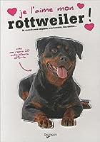Je l'aime mon rottweiler ! : Tout ce que je dois savoir pour le rendre heureux