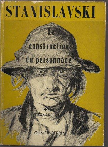 Constantin Stanislavski. La Construction du personnage : Building a character. Prface Bernard Dort. Traduction de Charles Antonetti