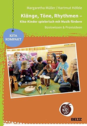 Klänge, Töne, Rhythmen - Kita-Kinder spielerisch mit Musik fördern: Basiswissen und Praxisideen (Beltz Nikolo)