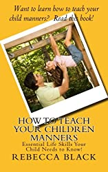 How to Teach Your Children Manners: Essential Life Skills Your Child Needs to Know!