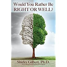 Would You Rather Be Right or Well?