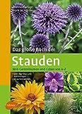 Das große Buch der Stauden: 1800 Gartenblumen und Gräser von A-Z