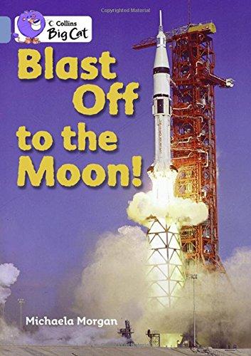 Blast Off to the Moon: Band 04/Blue (Collins Big Cat)