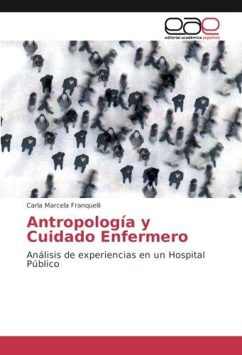 Antropología y Cuidado Enfermero: Análisis de experiencias en un Hospital Público por Carla Marcela Franquelli