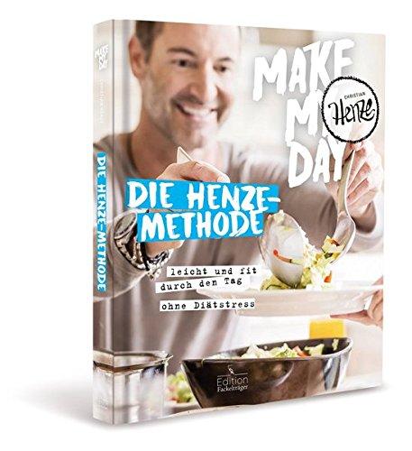 Make my day - Die Henze-Methode: leicht und fit durch den Tag - ohne Diätstress