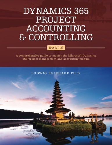 Dynamics 365 Project Accounting & Controlling (Part 2): A comprehensive guide to master the Microsoft Dynamics 365 project management and accounting module