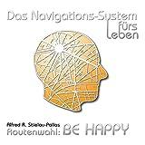 Das Navigations-System fürs Leben. Routenwahl: Be Happy, 1 Audio-CD